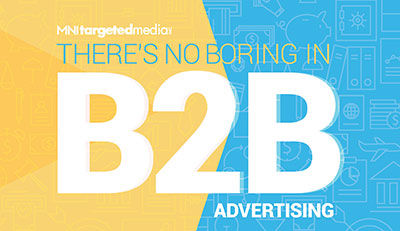 There's No Boring In B2B Advertising